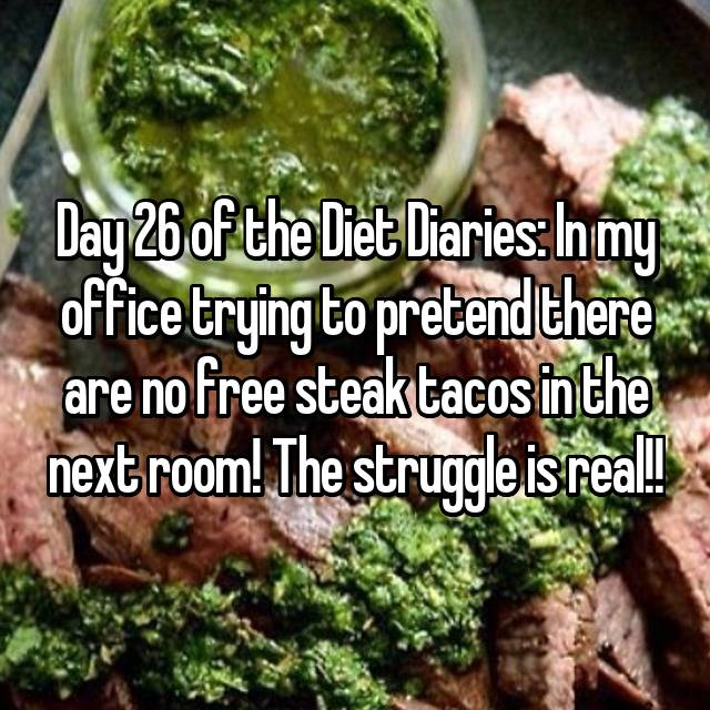 Day 26 of the Diet Diaries: In my office trying to pretend there are no free steak tacos in the next room! The struggle is real!!