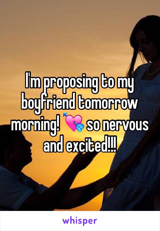 I'm proposing to my boyfriend tomorrow morning! 💘 so nervous and excited!!!
