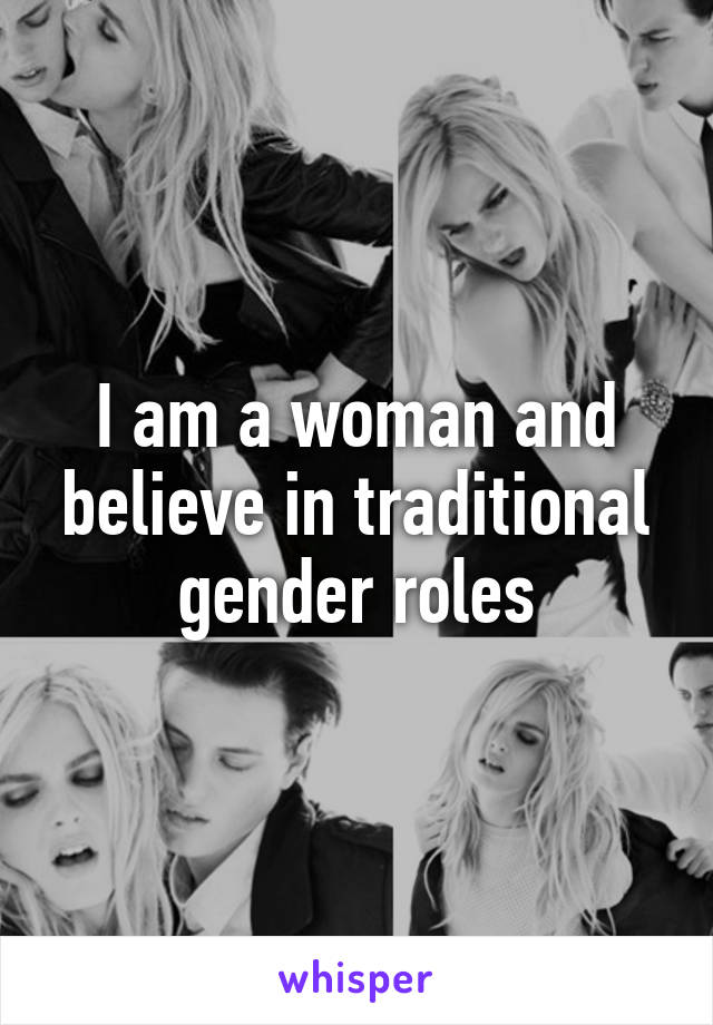 I am a woman and believe in traditional gender roles