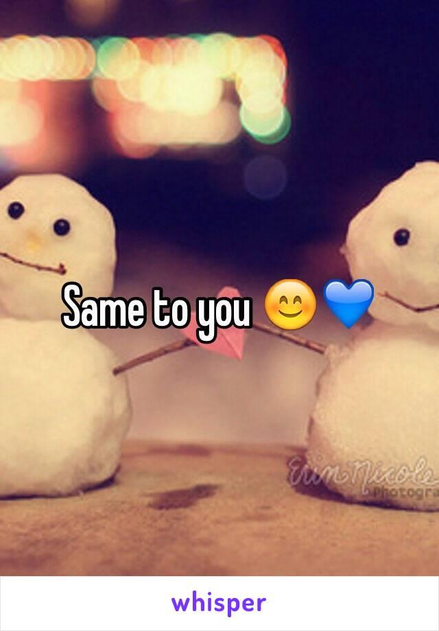 Same to you 😊💙