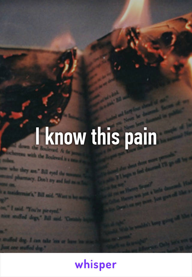 I know this pain
