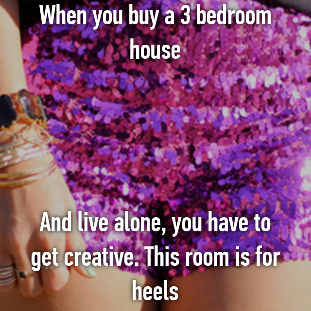When you buy a 3 bedroom house     And live alone, you have to get creative. This room is for heels 😀