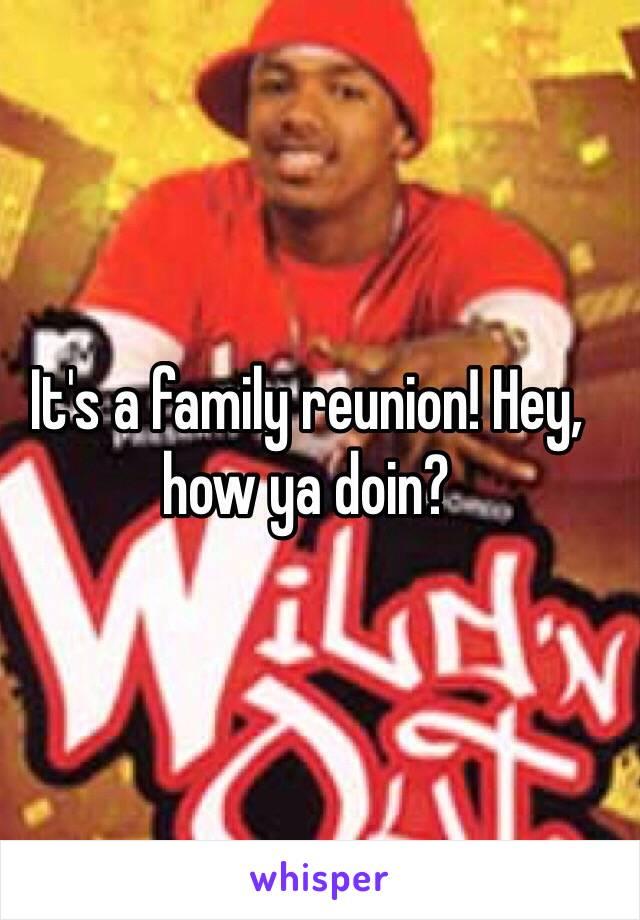 It's a family reunion! Hey, how ya doin?
