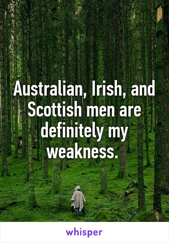 Australian, Irish, and Scottish men are definitely my weakness.