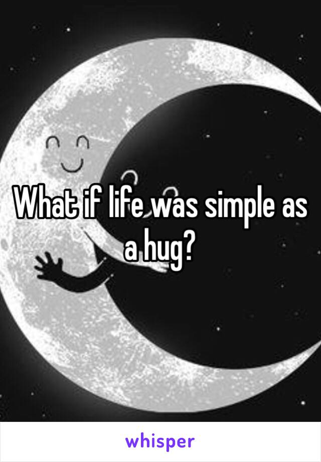 What if life was simple as a hug?