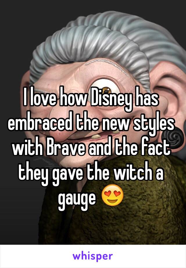 I love how Disney has embraced the new styles with Brave and the fact they gave the witch a gauge 😍