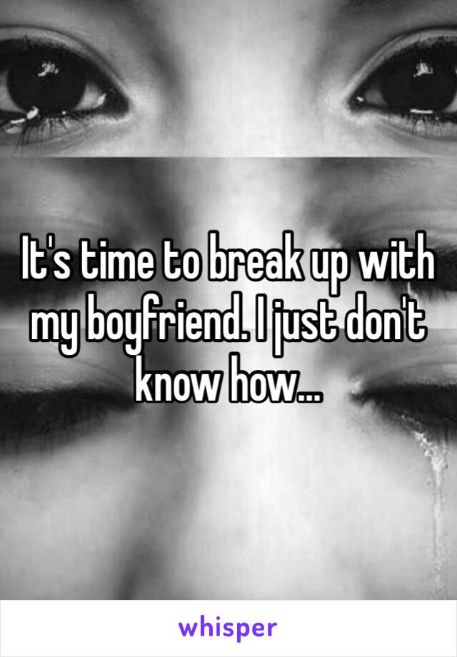 It's time to break up with my boyfriend. I just don't know how...