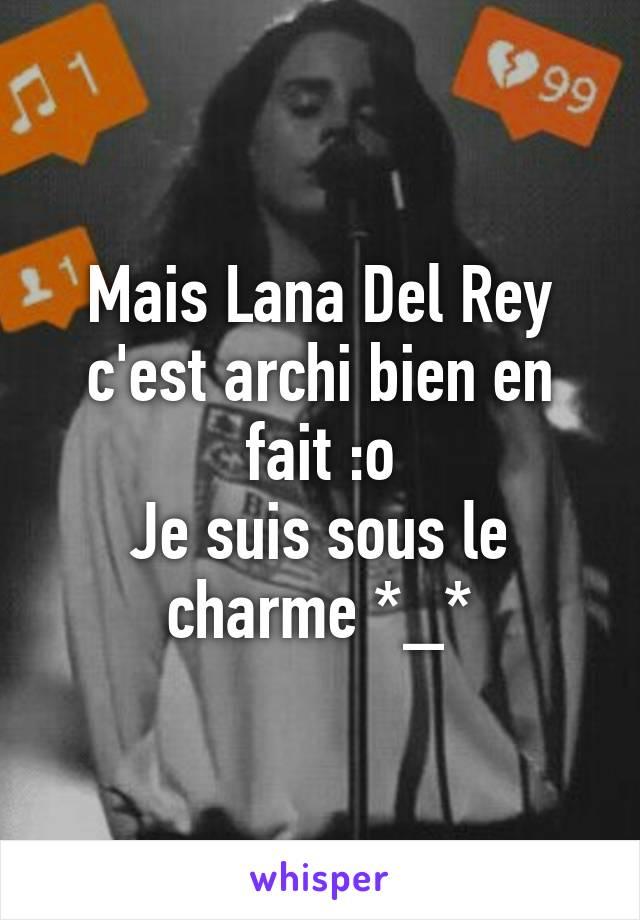 Mais Lana Del Rey c'est archi bien en fait :o Je suis sous le charme *_*