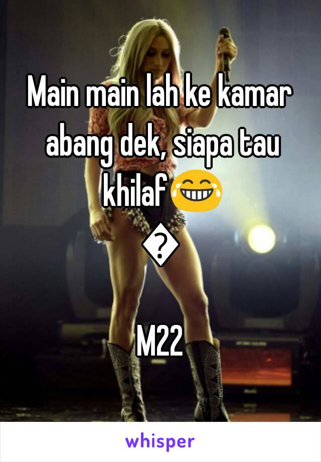 Main main lah ke kamar abang dek, siapa tau khilaf😂😂 M22