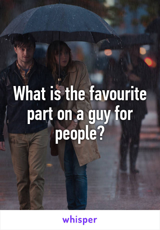 What is the favourite part on a guy for people?