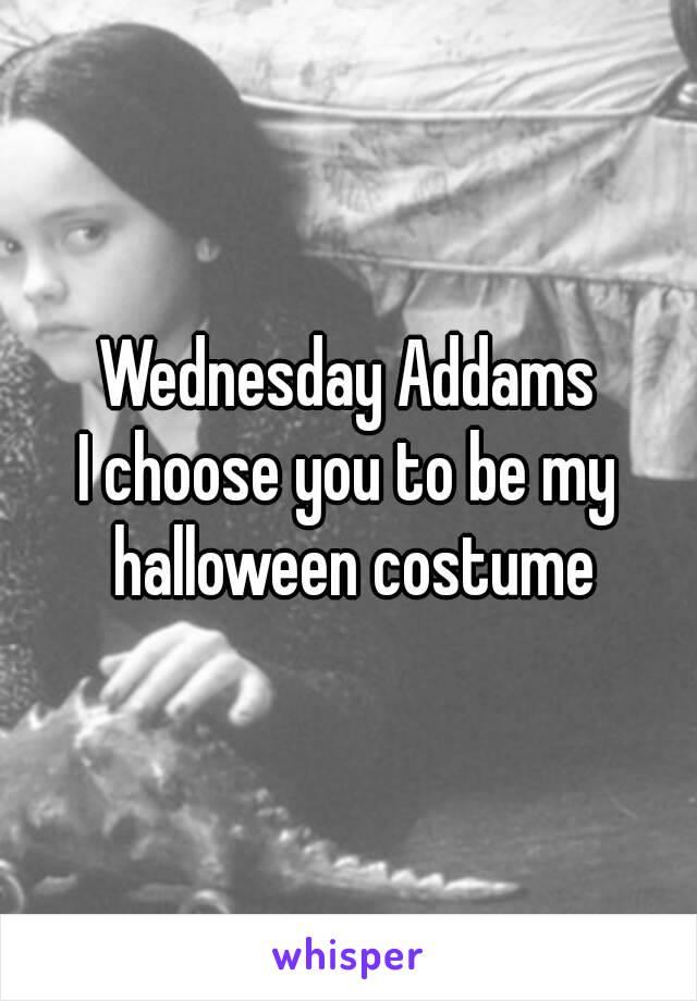 Wednesday Addams I choose you to be my halloween costume
