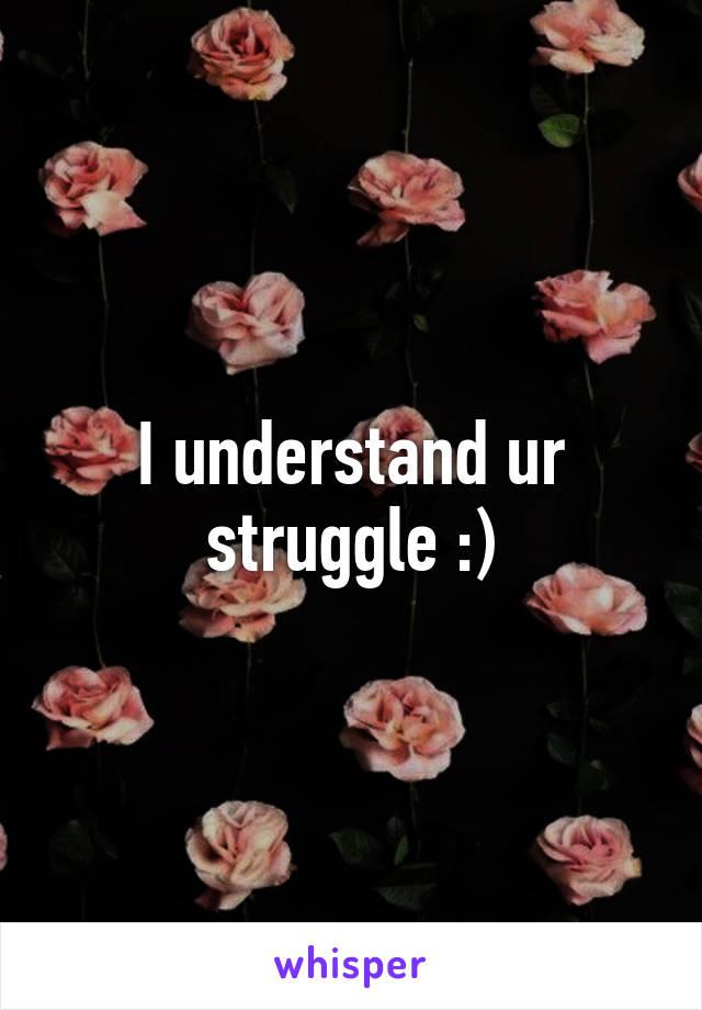 I understand ur struggle :)
