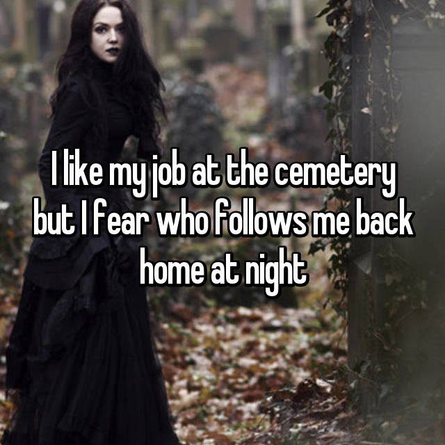 I like my job at the cemetery but I fear who follows me back home at night