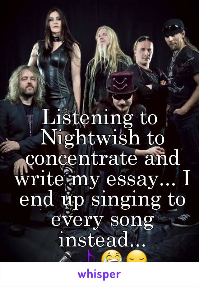Listening to Nightwish to concentrate and write my essay... I end up singing to every song instead... 🎤🎵😂😏