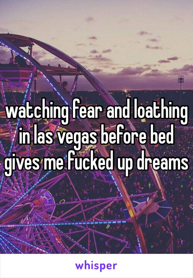 watching fear and loathing in las vegas before bed gives me fucked up dreams