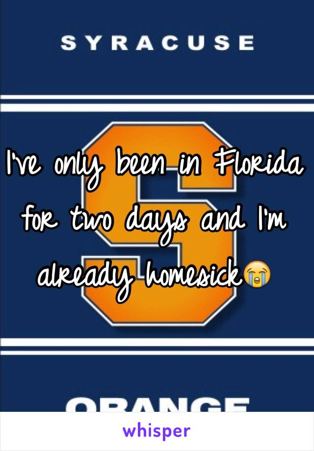 I've only been in Florida for two days and I'm already homesick😭