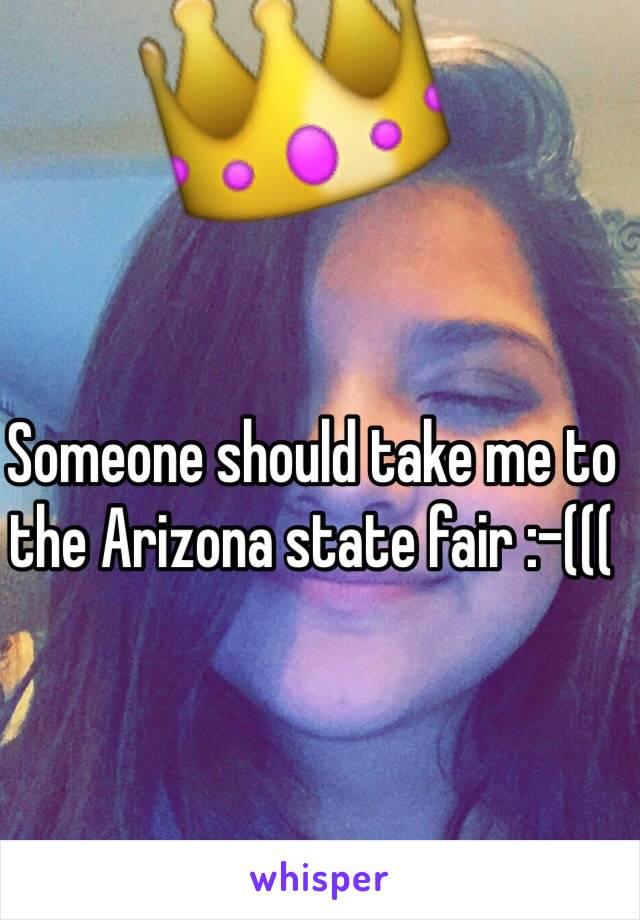 Someone should take me to the Arizona state fair :-(((