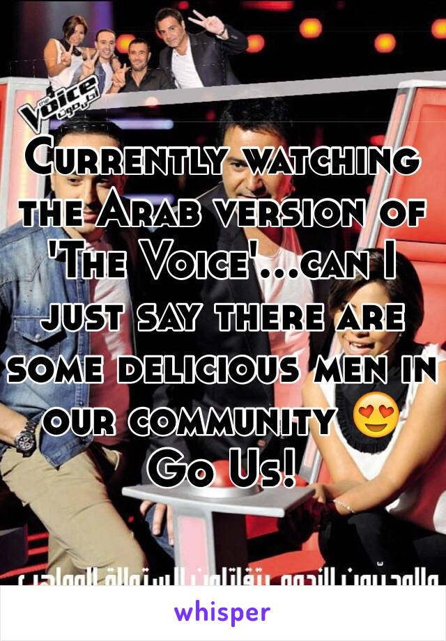 Currently watching the Arab version of 'The Voice'...can I just say there are some delicious men in our community 😍 Go Us!