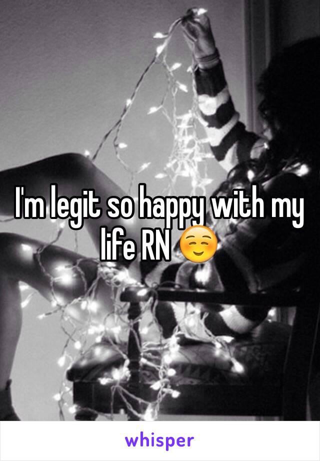 I'm legit so happy with my life RN ☺️