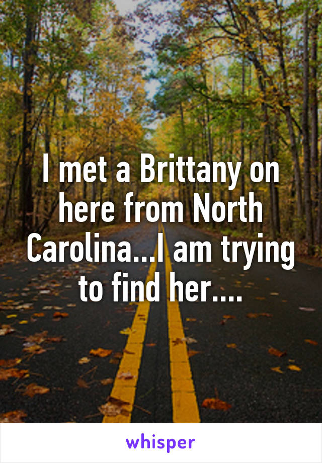 I met a Brittany on here from North Carolina...I am trying to find her....