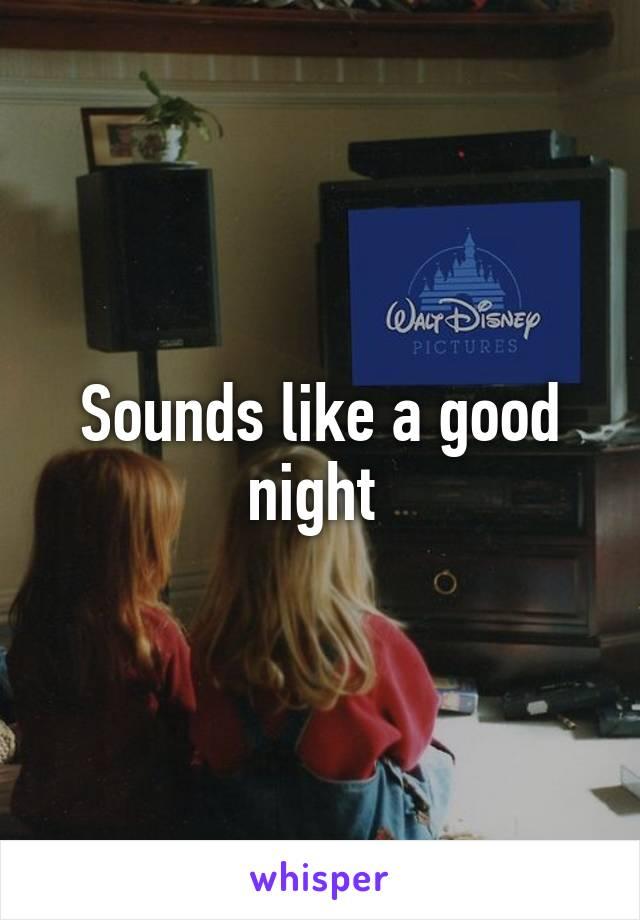 Sounds like a good night