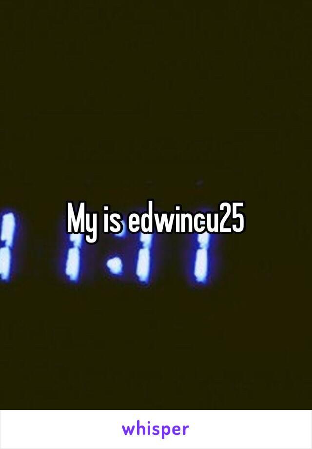 My is edwincu25