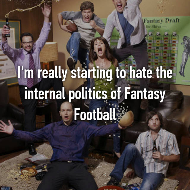I'm really starting to hate the internal politics of Fantasy Football