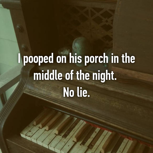 I pooped on his porch in the middle of the night.  No lie.