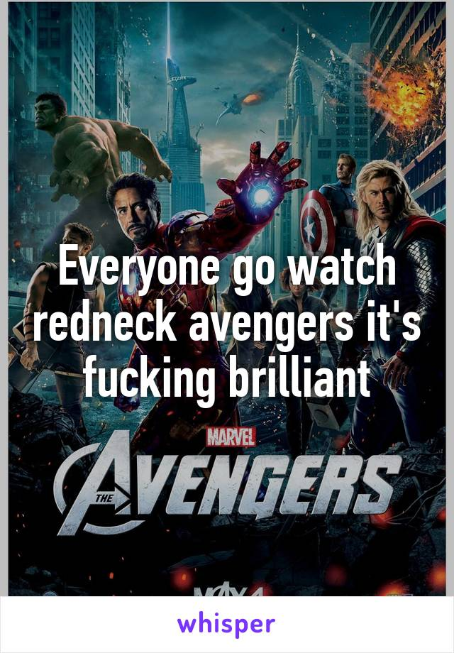 Everyone go watch redneck avengers it's fucking brilliant