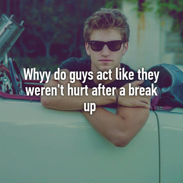 How do guys act after a break up