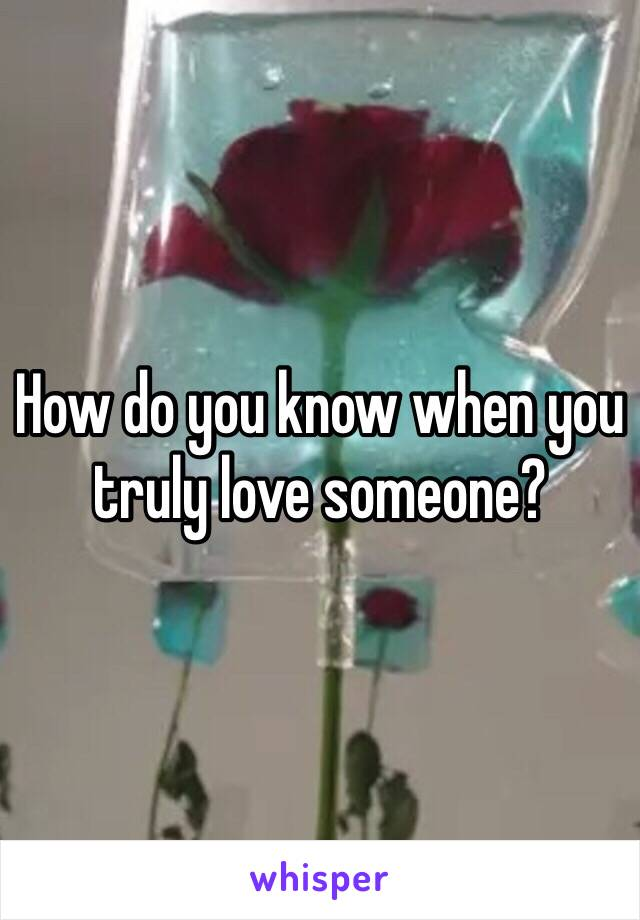 How do you know when you truly love someone?