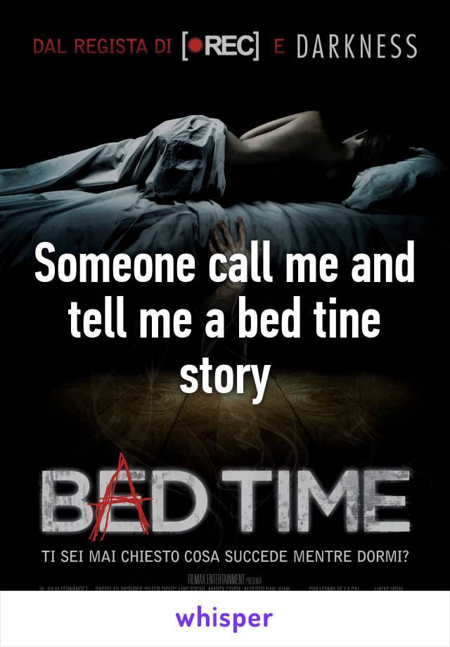 Someone call me and tell me a bed tine story
