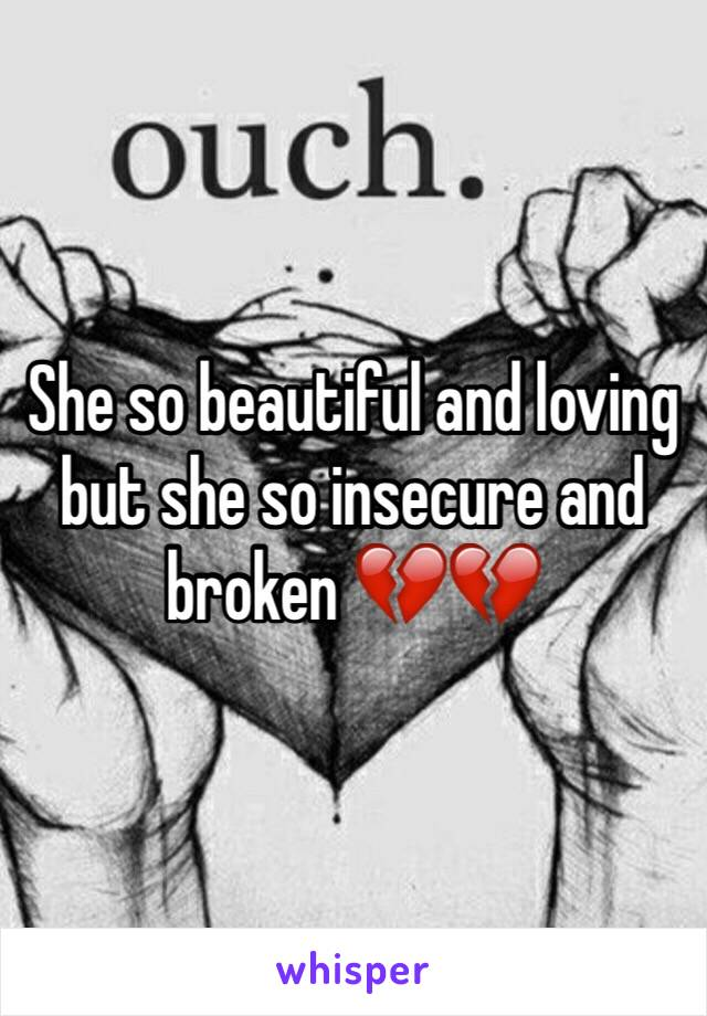 She so beautiful and loving but she so insecure and broken 💔💔