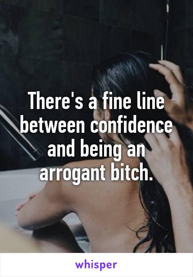 Arrogant bitch