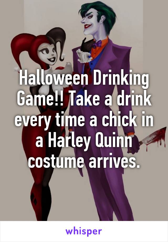 Drinking Game!! Take a drink every time a chick in a Harley Quinn ...