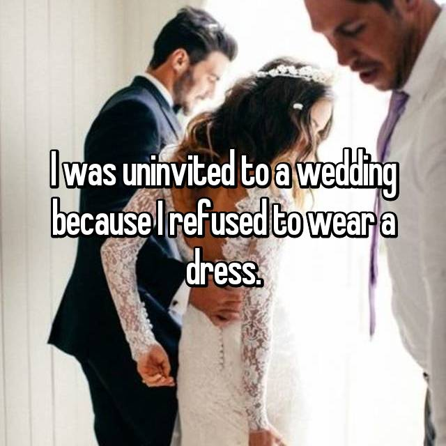 I was uninvited to a wedding because I refused to wear a dress.