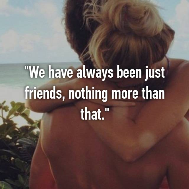 """We have always been just friends, nothing more than that."""