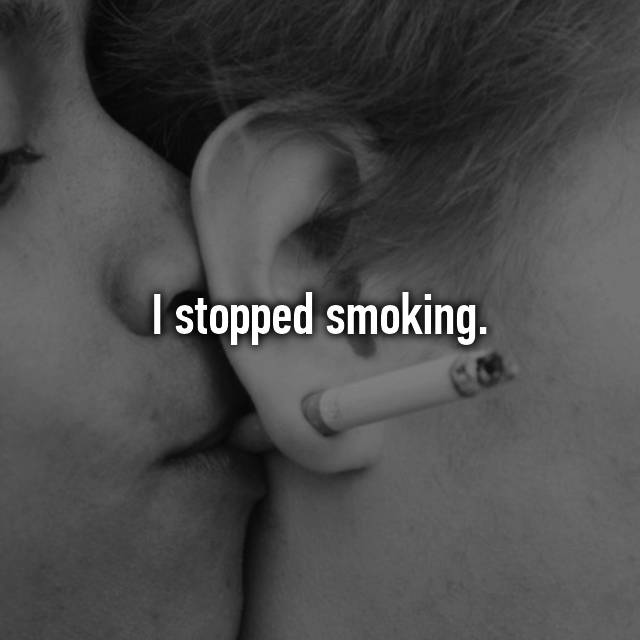 I stopped smoking.