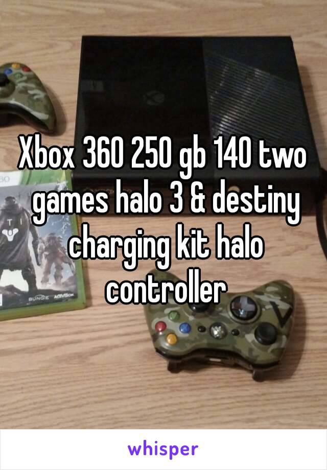 Xbox 360 250 gb 140 two games halo 3 & destiny charging kit halo controller