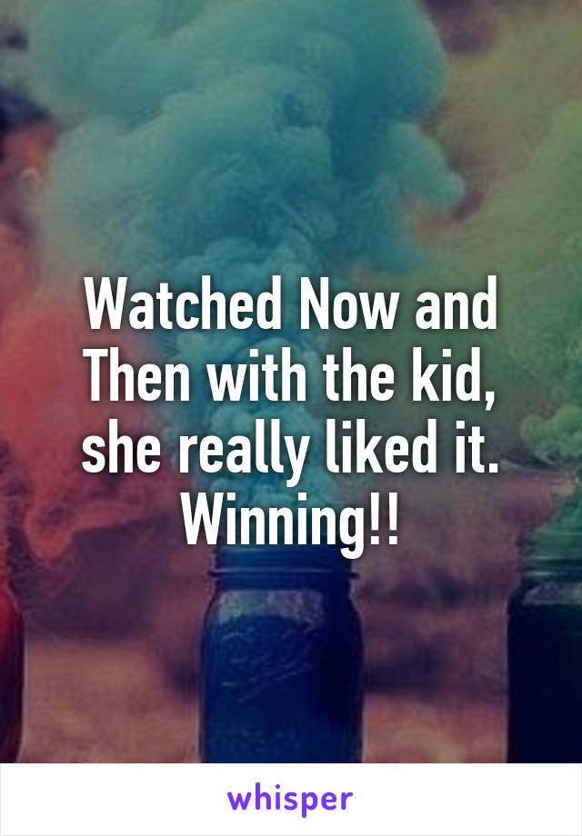 Watched Now and Then with the kid, she really liked it. Winning!!