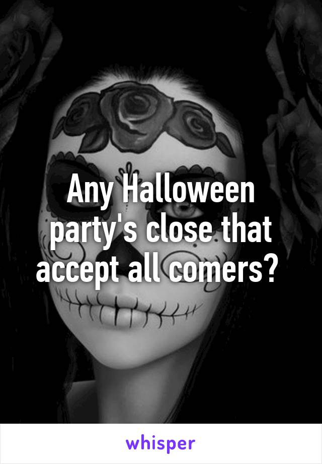 Any Halloween party's close that accept all comers?