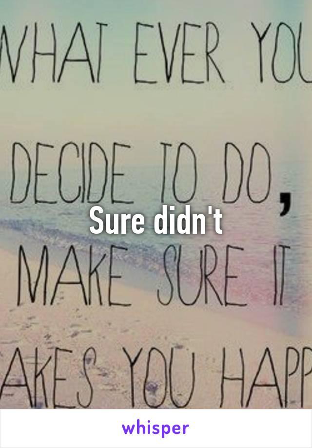 Sure didn't