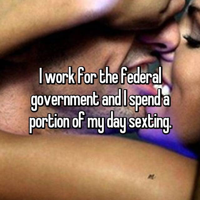 I work for the federal government and I spend a portion of my day sexting.