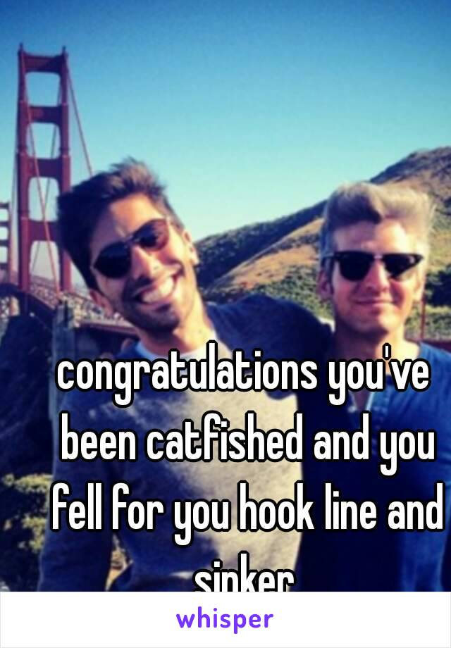 You ve been catfished