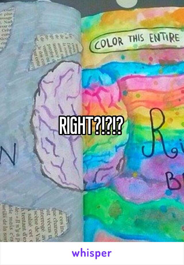 RIGHT?!?!?
