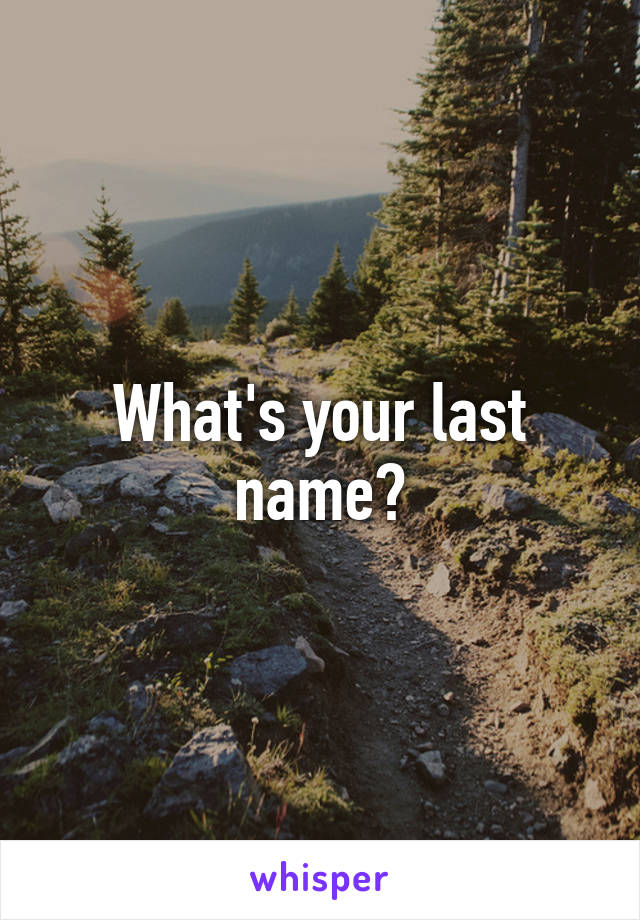 What's your last name?