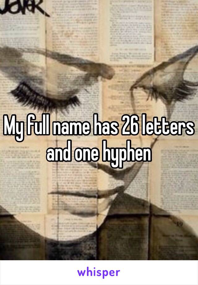 My full name has 26 letters and one hyphen