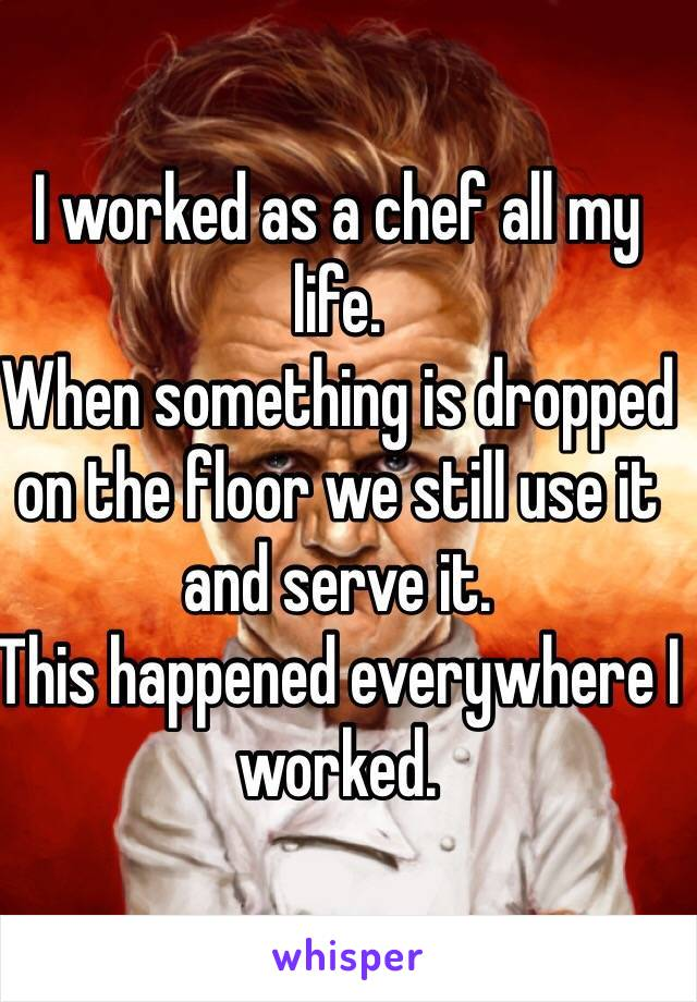 I worked as a chef all my life.  When something is dropped on the floor we still use it and serve it.  This happened everywhere I worked.