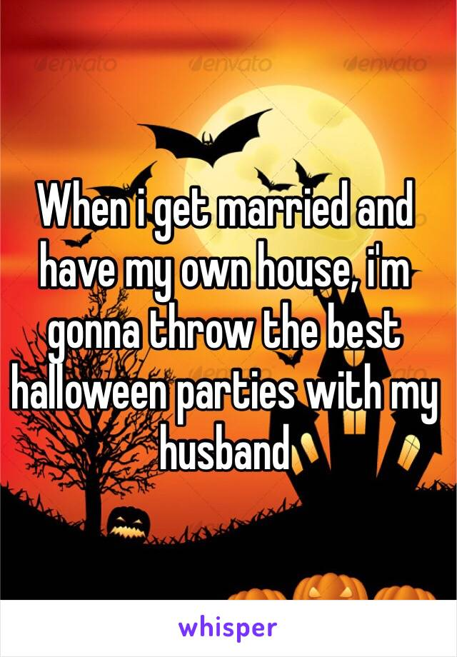 When i get married and have my own house, i'm gonna throw the best halloween parties with my husband