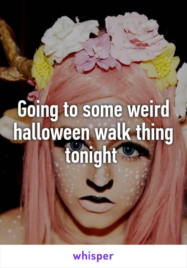 Going to some weird halloween walk thing tonight